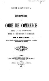 Droit commercial. Commentaire du code de commerce. Titre 1.-Des commerçants. Titre 2.-Des livres de commerce