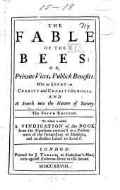 The fable of the bees; or, Private vices, public benefits: With, An essay on charity and charity-schools; and A search into the nature of society, Volume 1