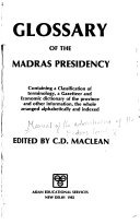 Maclean s Manual of the Administration of the Madras Presidency  Glossary of the Madras Presidency  containing a classification of terminology  a gazetteer and economic dictionary of the provinces and other information  the whole arranged alphabetically and indexed PDF