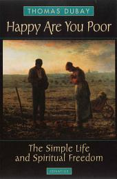 Happy Are You Poor: The Simple Life and Spiritual Freedom