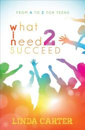 What I Need 2 Succeed: From A to Z for Teens