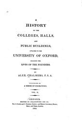 A History of the Colleges, Halls, and Public Buildings, Attached to the University of Oxford: Including the Lives of the Founders, Volume 2
