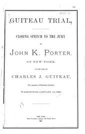 Guiteau Trial: Closing Speech to the Jury of John K. Porter of New York