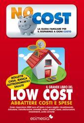 Il grande libro del low cost: La guida familiare per il risparmio a ogni costo. Come risparmiare 5000 euro all'anno e vivere meglio: riscaldamento, istruzione, ristrutturazioni, immobili, mutui, prestiti, tasse, assicurazioni, investimenti, contocorrente