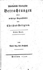 Philosophisch-Theologische Betrachtungen über wichtige Gegenstände der Christus-Religion: Band 1