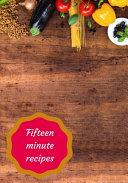 Fifteen Minute Recipes