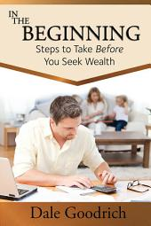 In the Beginning: Steps to Take Before You Seek Wealth