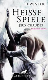 Heiße Spiele - jeux chaudes | Erotischer Roman: Wie weit soll, darf, will sie gehen?
