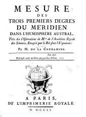 Mesure des trois premiers degrés du méridien dans l'hémisphere austral: tirée des observations de M.rs de l'Académie royale des sciences, envoyés par le roi sous l'équateur
