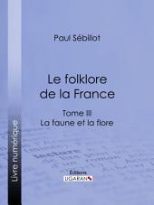 Le Folk-Lore de la France: La Faune et la Flore - Tome troisième