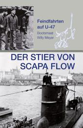 Der Stier von Scapa Flow: Feindfahrten auf U 47