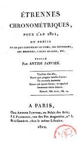 Étrennes chronométriques pour l'an 1811: ou, Précis de ce qui concerne le tems, ses divisions, ses mesures, leurs usages, etc