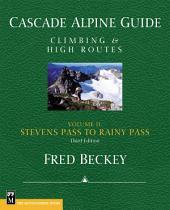 Cascade Alpine Guide; Stevens Pass to Rainy Pass: Climbing & High Routes, Edition 3