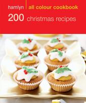 200 Christmas Recipes: Hamlyn All Colour Cookbook