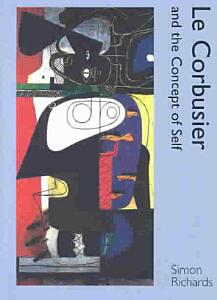Le Corbusier and the Concept of Self Book