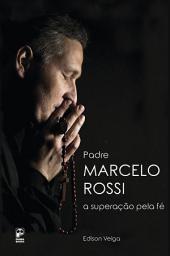 Padre Marcelo Rossi: A superação pela fé