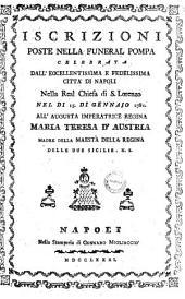 Iscrizioni poste nella funeral pompa celebrata dall'eccellentissima e fedelissima citta di Napoli nella real chiesa di S. Lorenzo nel dì 15 di gennajo 1781. All'augusta imperatrice regina Maria Teresa d'Austria ..