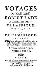 Voyages du capitaine Robert Lade en differentes parties de l'Afrique, de l'Asie, et de l'Amerique ...: Ouvrage tr. de l'anglois, Volume2