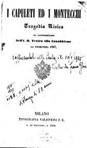 I Capuleti ed i Montecchi: Tragedia lirica. Da rappresentarsi nell'J. R. Teatro alla Canobbiana la primavera 1847. (Musica: Vincenzo Bellini)