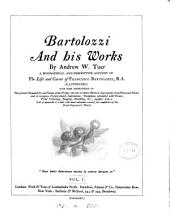Bartolozzi and His Works: A Biographical and Descriptive Account of the Life and Career of Francesco Bartolozzi, R.A. (illustrated) ; with Some Observations on the Present Demand for and Value of His Prints; the Way to Detect Modern Impressions from Worn-out Plates and to Recognise Falsely-tinted Impressions; Deceptions Attempted with Prints; Print Collecting, Judging, Handling, &c.; Together with a List of Upwards of 2,000 - the Most Extensive Record Yet Compiled - of the Great Engraver's Works, Volume 1