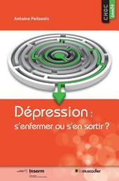 Dépression : s'enfermer ou s'en sortir ?: Pour mieux comprendre cette maladie