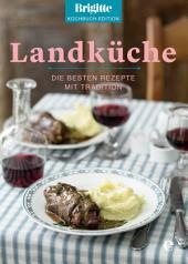 Brigitte Kochbuch-Edition: Landküche: Die besten Rezepte mit Tradition