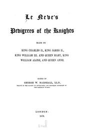Le Neve's Pedigrees of the Knights Made by King Charles II., King James II., King William III. and Queen Mary, King William Alone, and Queen Anne: Volume 8