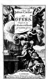 Julius Cæsar: an opera, etc. [Libretto by N. Haym. Full score.]