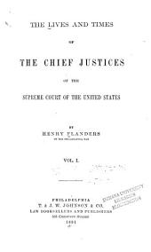 The Lives and Times of the Chief Justices of the Supreme Court of the United States: Volume 1