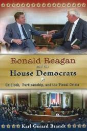 Ronald Reagan and the House Democrats: Gridlock, Partisanship, and the Fiscal Crisis