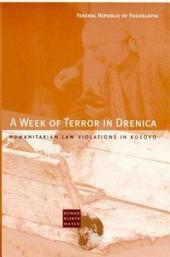 Federal Republic of Yugoslavia: A Week of Terror in Drenica : Humanitarian Law Violations in Kosovo