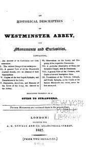 An Historical Description of Westminster Abbey, Its Monuments and Curiosities: Designed Chiefly as a Guide to Strangers