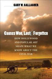 Causes Won, Lost, and Forgotten: How Hollywood and Popular Art Shape What We Know about the Civil War