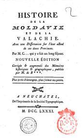 Histoire de la Moldavie et de la Valachie. Avec une dissertation sur l'etat actuel de ces deux provinces. Par M.C. qui y a fait un long sejour[Carra]
