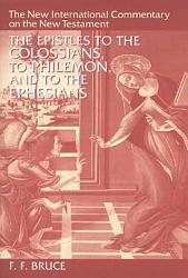 The Epistles to the Colossians  to Philemon  and to the Ephesians PDF