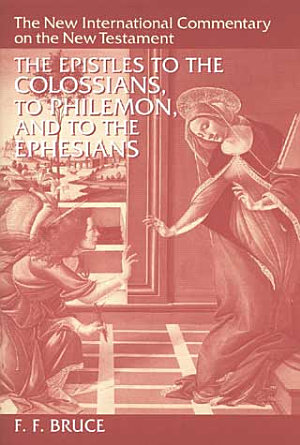 The Epistles to the Colossians  to Philemon  and to the Ephesians