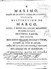 Maximo, obispo de la Santa Iglesia de Zaragoza, en España, distinguido de Marco, levita, y monge del sagrado monasterio del Casino, en Italia: segunda parte