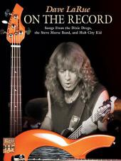 Dave La Rue: On the Record: Songs from the Dixie Dregs, the Steve Morse Band, and Hub City Kid for Bass Guitar