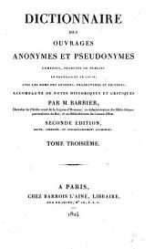 Dictionnaire des ouvrages anonymes et pseudonymes: composés, traduits ou publiés en français et en latin, avec les noms des auteurs, traducteurs et éditeurs, Volume3