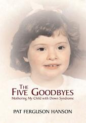 The Five Goodbyes: Mothering My Child with Down Syndrome
