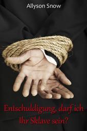 Entschuldigung, darf ich Ihr Sklave sein?: Erotischer Liebesroman