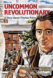 Uncommon Revolutionary: A Story about Thomas Paine