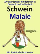 Schwein - Maiale: Zweisprachiges Kinderbuch in Deutsch und Italienisch.: Mit Spaß Italienisch lernen