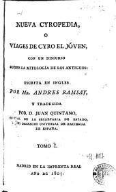 Nueva Cyropedia, ó, Viages de Cyro el jóven, I: con un discurso sobre la mitología de los antiguos