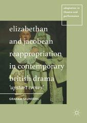 Elizabethan and Jacobean Reappropriation in Contemporary British Drama: 'Upstart Crows'