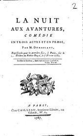 La nuit aux aventures: comédie en trois actes et en prose ... repr. pour la 1ère fois ... le 7 février 1787