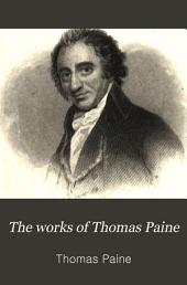 The Works of Thomas Paine: A Hero in the American Revolution. With an Account of His Life ..., Volume 1