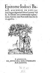 Epitome ... in sex latinae linguae elegantiarum libros Laurentii Vallae. Et subinde ... explanationes (etc.)