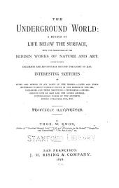 The Underground World: a Mirror of Life Below the Surface: With Vivid Descriptions of the Hidden Works of Nature and Art. Comprising Incidents and Adventures Beyound the Light of Day ... Profusely Illustrated