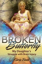 Broken Butterfly: My Daughter's Struggle with Brain Injury